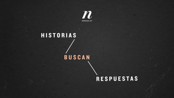 Historias buscan respuestas.